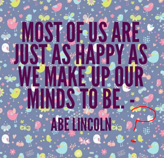 Folks Are Usually About as Happy as They Make Up Their Minds To Be Abraham Lincoln? Frank Crane? Orison Swett Marden? Dale Carnegie? Anonymous?