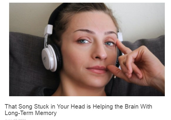 That Song Stuck in Your Head is Helping the Brain With Long-Term Memory