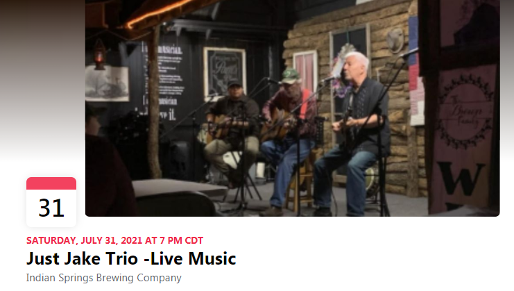 SATURDAY, JULY 31, 2021 AT 7 PM CDT Just Jake Trio -Live Music Indian Springs Brewing Company