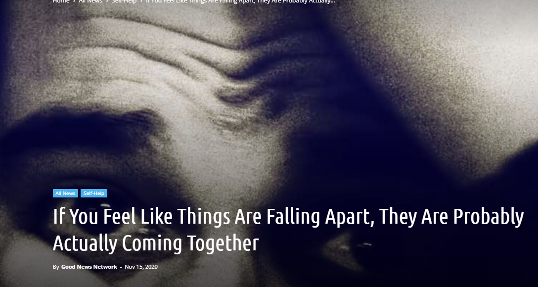 If You Feel Like Things Are Falling Apart, They Are Probably Actually Coming Together