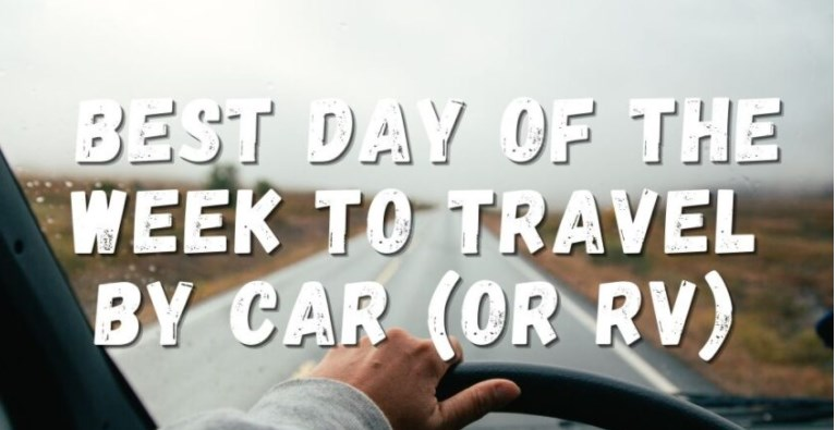 Best Day of the Week to Travel By Car (or RV)