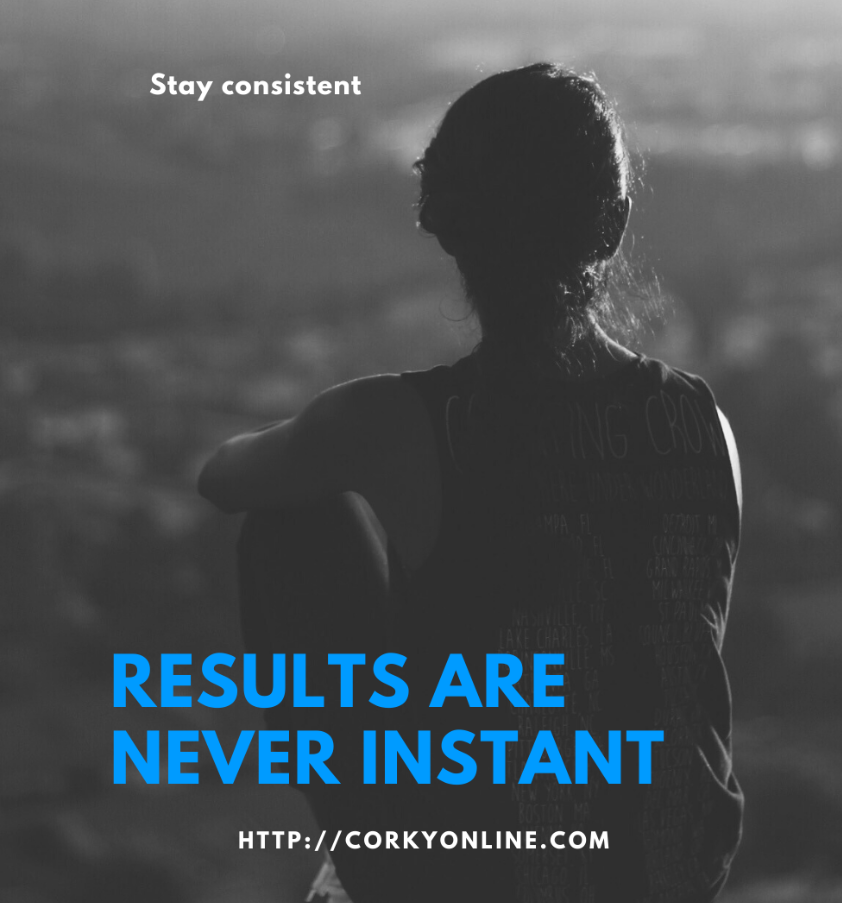 Results are rarely instant.....